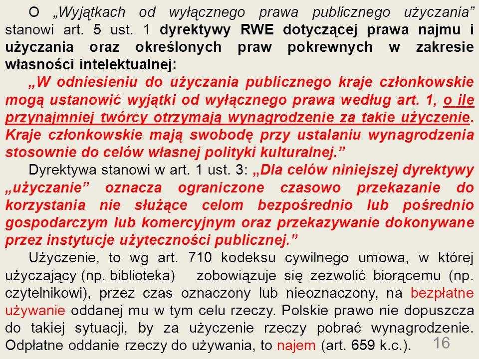 16 O Wyjątkach od wyłącznego prawa publicznego użyczania stanowi art. 5 ust. 1 dyrektywy RWE dotyczącej prawa najmu i użyczania oraz określonych praw