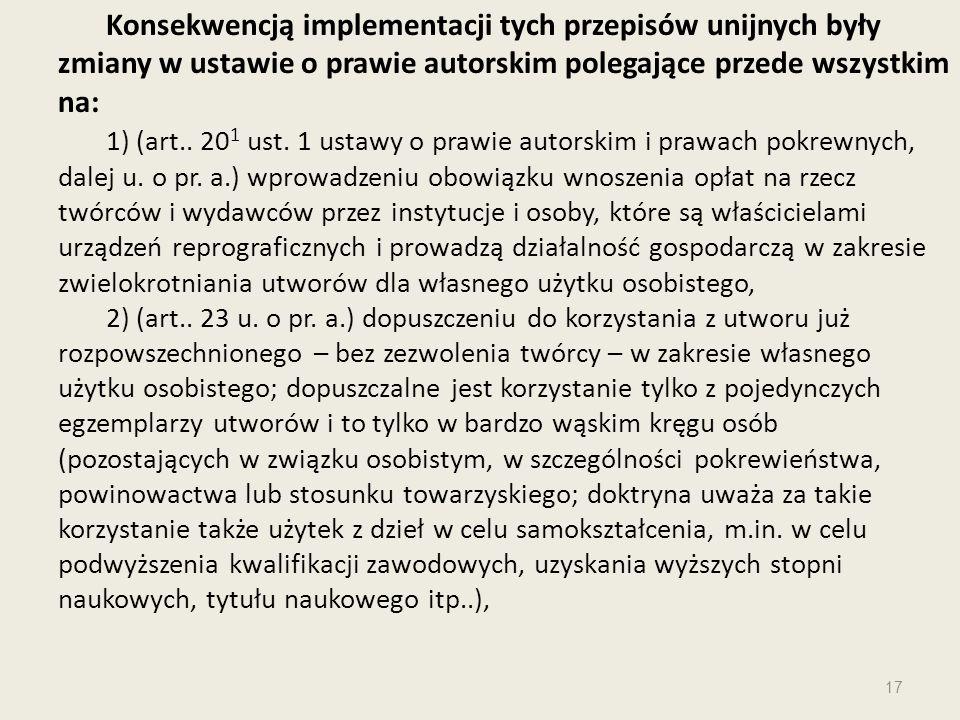 Konsekwencją implementacji tych przepisów unijnych były zmiany w ustawie o prawie autorskim polegające przede wszystkim na: 1) (art.. 20 1 ust. 1 usta