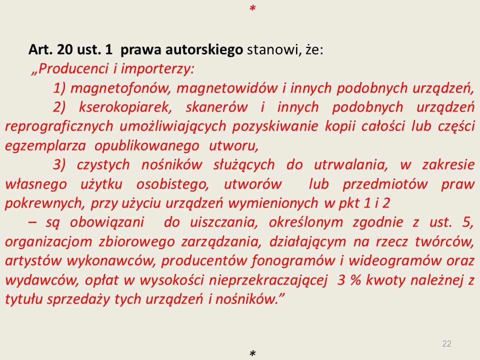 * Art. 20 ust. 1 prawa autorskiego stanowi, że: Producenci i importerzy: 1) magnetofonów, magnetowidów i innych podobnych urządzeń, 2) kserokopiarek,