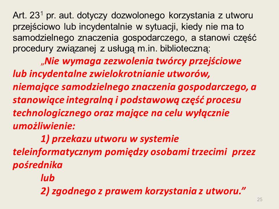 Art. 23 1 pr. aut. dotyczy dozwolonego korzystania z utworu przejściowo lub incydentalnie w sytuacji, kiedy nie ma to samodzielnego znaczenia gospodar