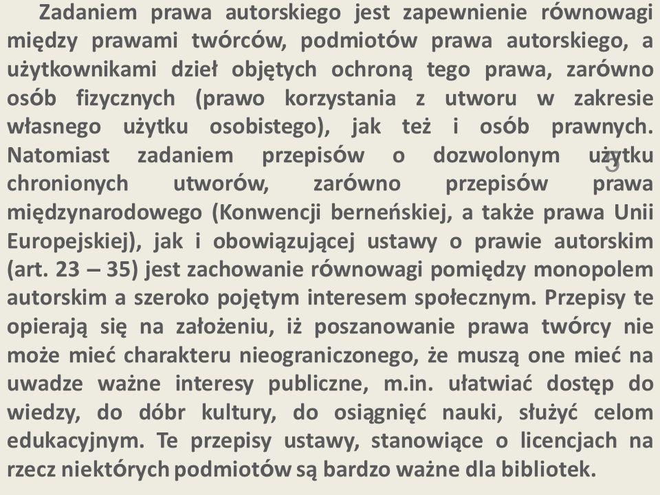 6 Ustawodawca przewidział możliwość ograniczenia monopolu autorskiego, stanowiąc w omawianej ustawie o licencjach ustawowych na rzecz określonych os ó b (do ich użytku osobistego) i instytucji m.in.