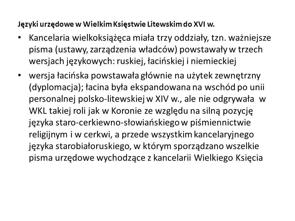 Języki urzędowe w Wielkim Księstwie Litewskim do XVI w. Kancelaria wielkoksiążęca miała trzy oddziały, tzn. ważniejsze pisma (ustawy, zarządzenia wład
