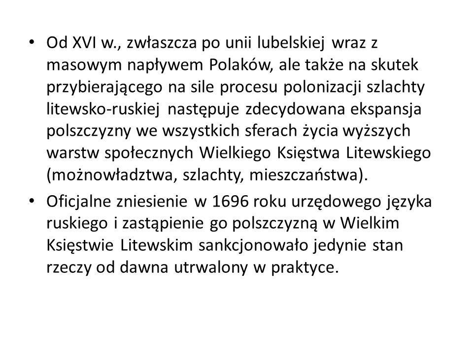 Od XVI w., zwłaszcza po unii lubelskiej wraz z masowym napływem Polaków, ale także na skutek przybierającego na sile procesu polonizacji szlachty lite