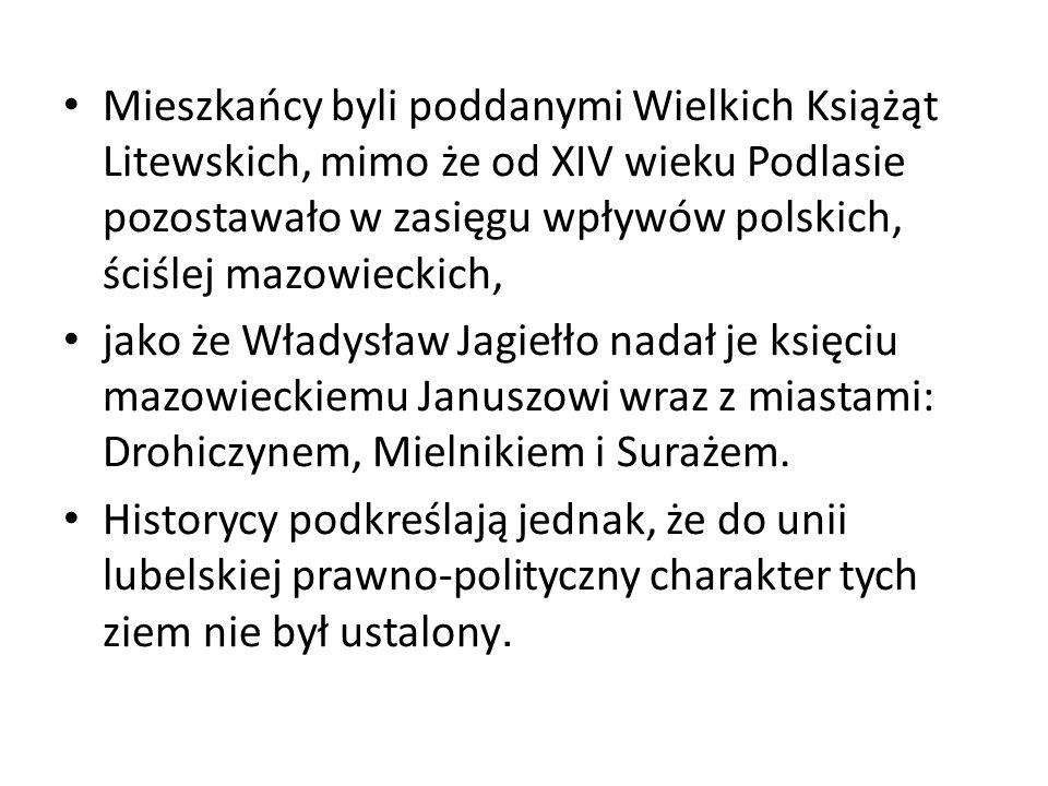 Mieszkańcy byli poddanymi Wielkich Książąt Litewskich, mimo że od XIV wieku Podlasie pozostawało w zasięgu wpływów polskich, ściślej mazowieckich, jak
