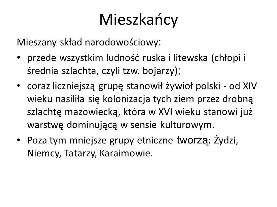 Mieszkańcy Mieszany skład narodowościowy : przede wszystkim ludność ruska i litewska (chłopi i średnia szlachta, czyli tzw. bojarzy) ; coraz liczniejs