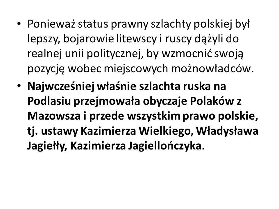 Ponieważ status prawny szlachty polskiej był lepszy, bojarowie litewscy i ruscy dążyli do realnej unii politycznej, by wzmocnić swoją pozycję wobec mi