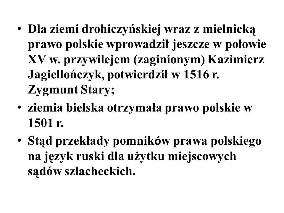Dla ziemi drohiczyńskiej wraz z mielnicką prawo polskie wprowadził jeszcze w połowie XV w. przywilejem (zaginionym) Kazimierz Jagiellończyk, potwierdz