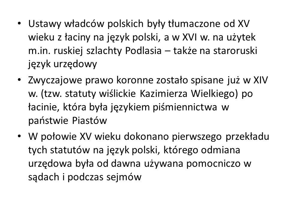 Języki urzędowe w Królestwie Polskim do XVI w.: łacina – używana w prawie kanonicznym i sądach kościelnych oraz do spisywania polskiego prawa ziemskiego ; język polski – używany w średniowieczu niemal wyłącznie w postaci mówionej (na wiecach, sądach i podczas sejmików) – w XV w.