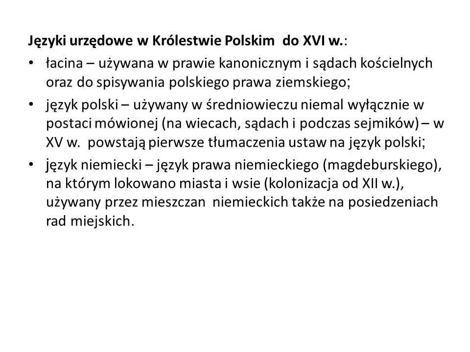 Języki urzędowe w Królestwie Polskim do XVI w.: łacina – używana w prawie kanonicznym i sądach kościelnych oraz do spisywania polskiego prawa ziemskie