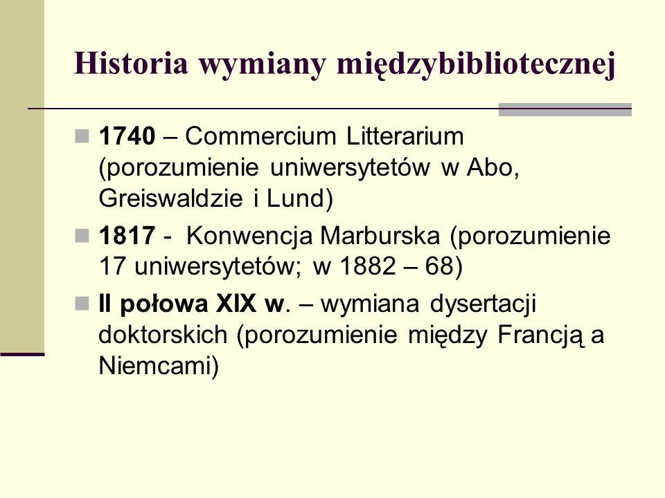 Historia wymiany międzybibliotecznej 1740 – Commercium Litterarium (porozumienie uniwersytetów w Abo, Greiswaldzie i Lund) 1817 - Konwencja Marburska