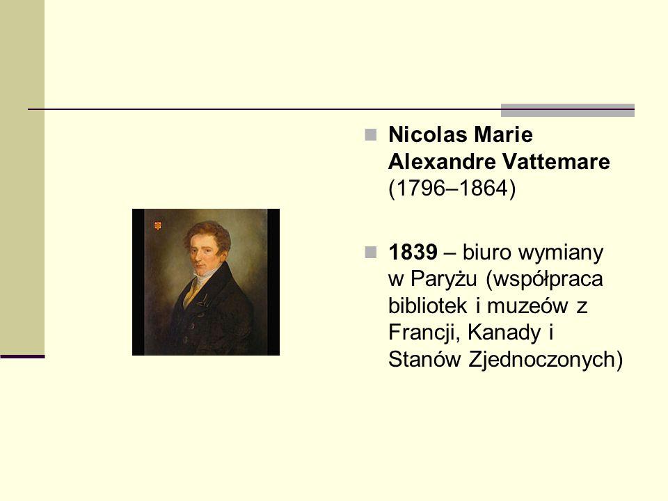 Nicolas Marie Alexandre Vattemare (1796–1864) 1839 – biuro wymiany w Paryżu (współpraca bibliotek i muzeów z Francji, Kanady i Stanów Zjednoczonych)