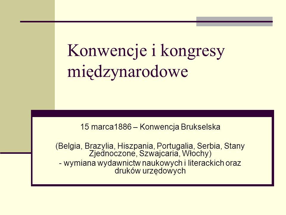 Konwencje i kongresy międzynarodowe 15 marca1886 – Konwencja Brukselska (Belgia, Brazylia, Hiszpania, Portugalia, Serbia, Stany Zjednoczone, Szwajcari