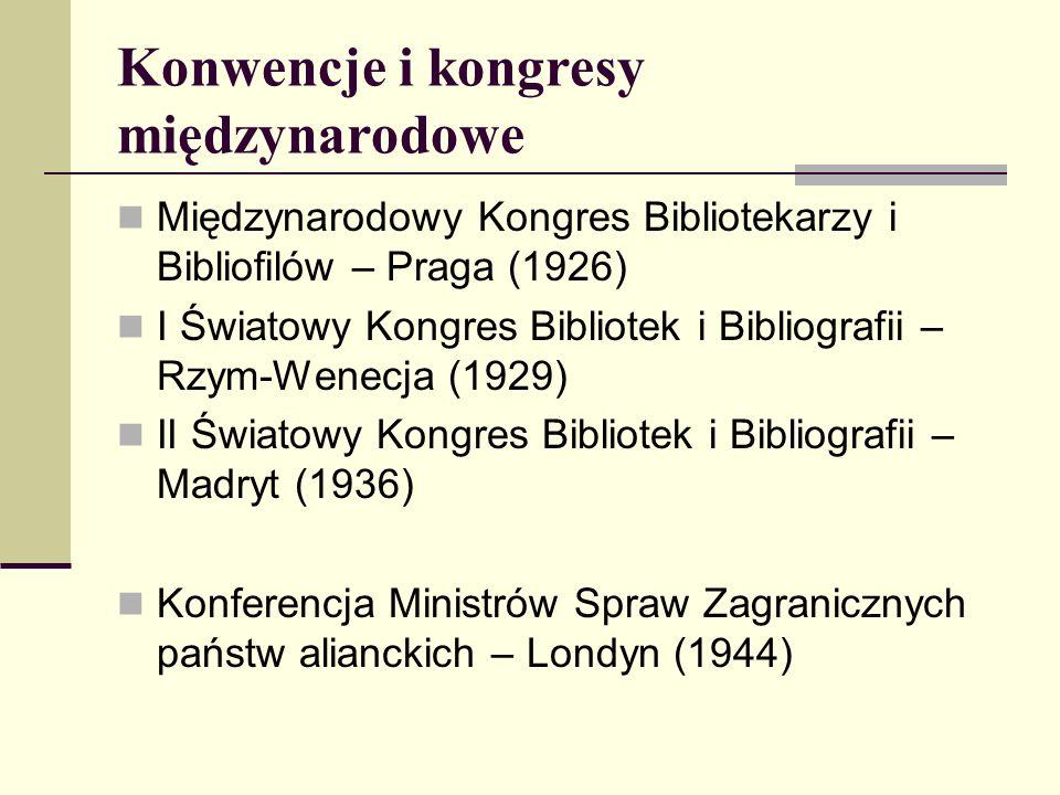 Konwencje i kongresy międzynarodowe Międzynarodowy Kongres Bibliotekarzy i Bibliofilów – Praga (1926) I Światowy Kongres Bibliotek i Bibliografii – Rz