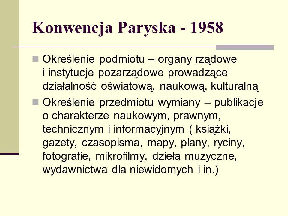 Konwencja Paryska - 1958 Określenie podmiotu – organy rządowe i instytucje pozarządowe prowadzące działalność oświatową, naukową, kulturalną Określeni