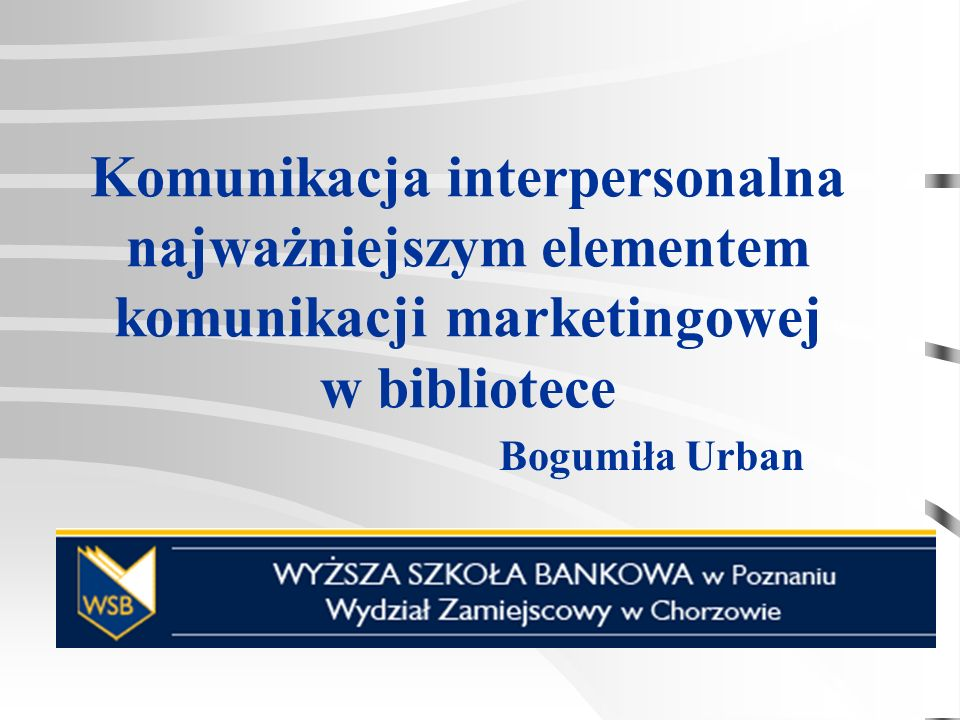 Cel wykładu Przybliżenie podstawowych elementów komunikacji marketingowej ze szczególnym uwzględnieniem komunikacji interpersonalnej na gruncie biblioteki naukowej.