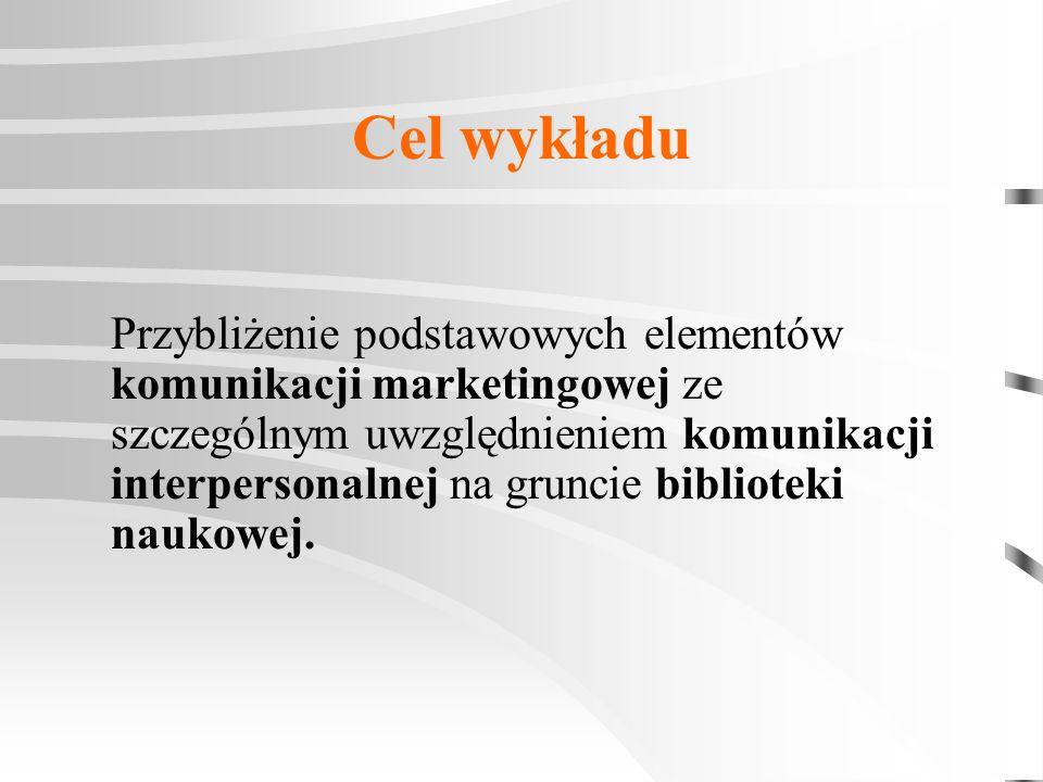 Cel wykładu Przybliżenie podstawowych elementów komunikacji marketingowej ze szczególnym uwzględnieniem komunikacji interpersonalnej na gruncie biblio