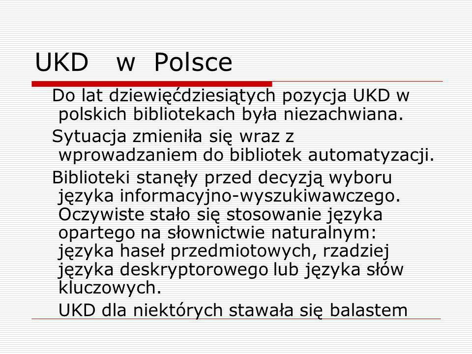 UKD w Polsce Do lat dziewięćdziesiątych pozycja UKD w polskich bibliotekach była niezachwiana. Sytuacja zmieniła się wraz z wprowadzaniem do bibliotek