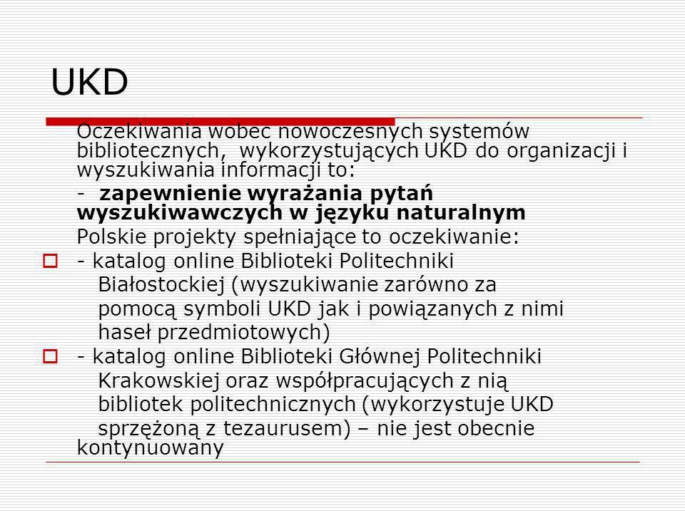 UKD Oczekiwania wobec nowoczesnych systemów bibliotecznych, wykorzystujących UKD do organizacji i wyszukiwania informacji to: - zapewnienie wyrażania