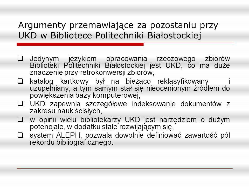 Argumenty przemawiające za pozostaniu przy UKD w Bibliotece Politechniki Białostockiej Jedynym językiem opracowania rzeczowego zbiorów Biblioteki Poli