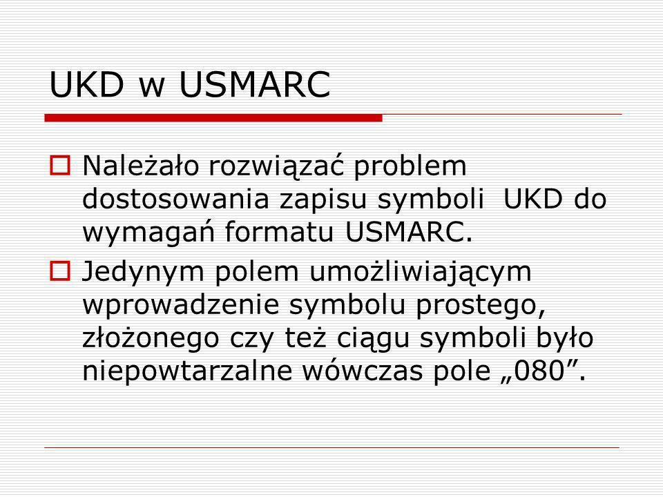 UKD w USMARC Należało rozwiązać problem dostosowania zapisu symboli UKD do wymagań formatu USMARC. Jedynym polem umożliwiającym wprowadzenie symbolu p