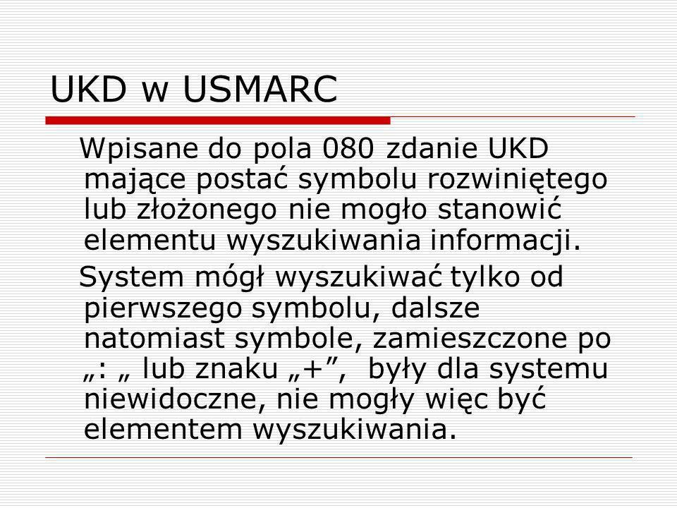 UKD w USMARC Wpisane do pola 080 zdanie UKD mające postać symbolu rozwiniętego lub złożonego nie mogło stanowić elementu wyszukiwania informacji. Syst