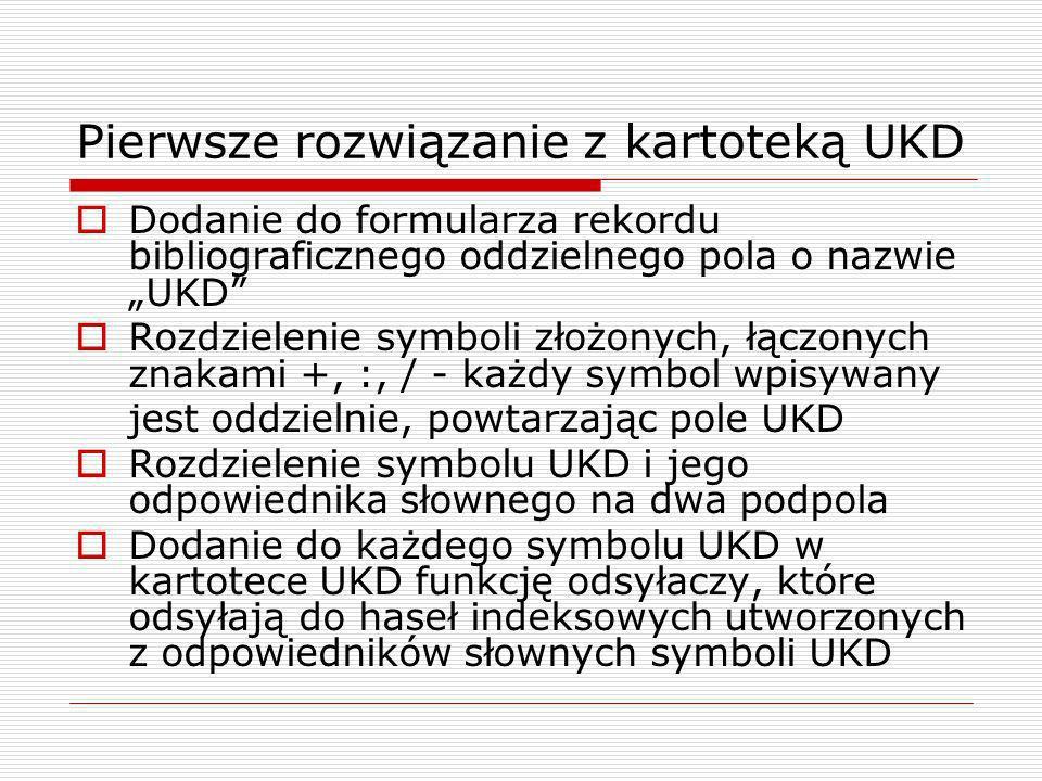 Pierwsze rozwiązanie z kartoteką UKD Dodanie do formularza rekordu bibliograficznego oddzielnego pola o nazwie UKD Rozdzielenie symboli złożonych, łąc