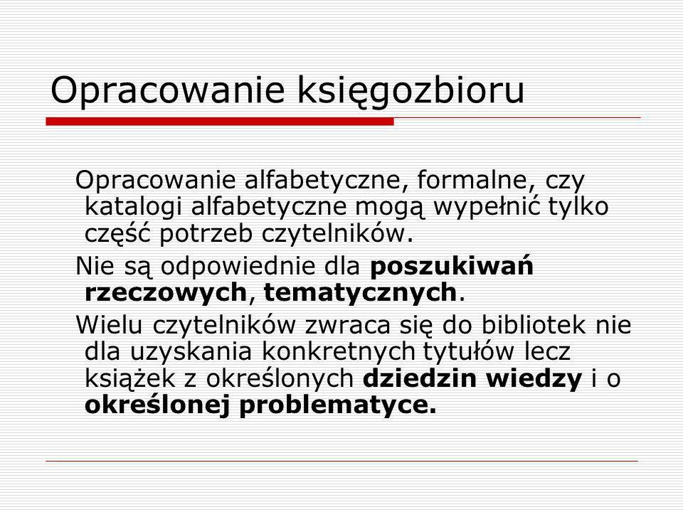 Kartoteka wzorcowa UKD Kartoteka ma postać bazy danych w obowiązującym formacie MARC 21 - nazwy ujednolicone KHW to symbole UKD wraz z odpowiednikami słownymi - nazwy odrzucone to hasła indeksu przedmiotowego UKD Indeks w porządku alfabetycznym wymienia wyrażenia występujące w odpowiednikach słownych symboli – układ alfabetyczny skupia w jednym miejscu wszystkie ujęcia przedmiotu rozrzucone w wielu działach