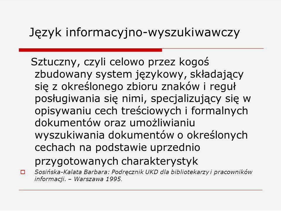 Język informacyjno-wyszukiwawczy Sztuczny, czyli celowo przez kogoś zbudowany system językowy, składający się z określonego zbioru znaków i reguł posł