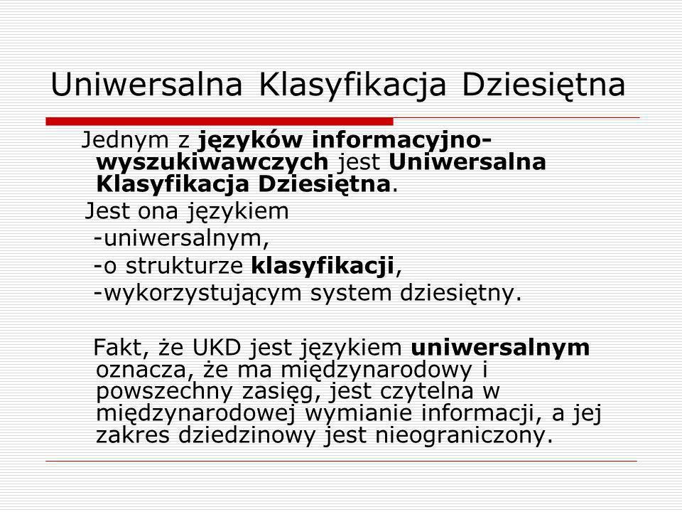 Przykłady stosowania symboli złożonych Symbole proste połączone znakami : + / 681.5:004:621.38 Mechatronika 626.81/.85 Nawadnianie 681.586 325 Przetworniki prędkości i przyspieszenia 69+624](038) Słownik budowlany 811.134.3:811.111] 374 Słowniki portugalsko-angielskie i angielsko- portugalskie