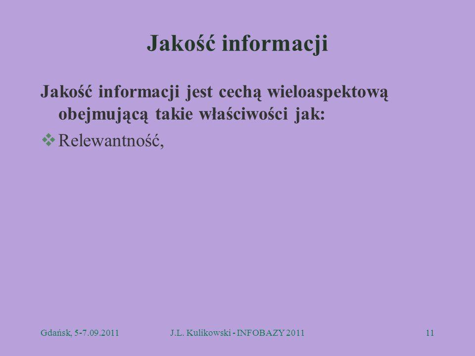 Jakość informacji Jakość informacji jest cechą wieloaspektową obejmującą takie właściwości jak: Relewantność, Gdańsk, 5-7.09.2011J.L. Kulikowski - INF
