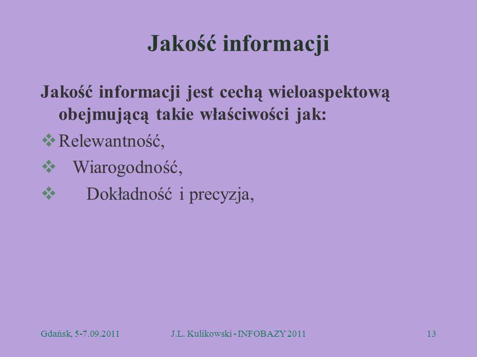 Jakość informacji Jakość informacji jest cechą wieloaspektową obejmującą takie właściwości jak: Relewantność, Wiarogodność, Dokładność i precyzja, Gda