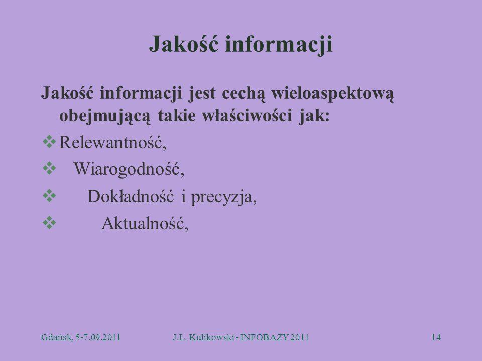 Jakość informacji Jakość informacji jest cechą wieloaspektową obejmującą takie właściwości jak: Relewantność, Wiarogodność, Dokładność i precyzja, Akt