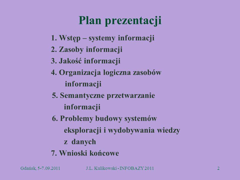 Plan prezentacji 1. Wstęp – systemy informacji 2. Zasoby informacji 3. Jakość informacji 4. Organizacja logiczna zasobów informacji 5. Semantyczne prz