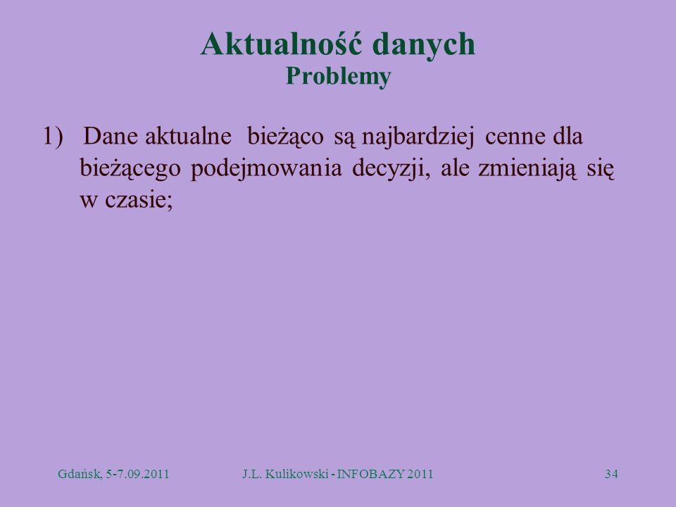 Aktualność danych Problemy 1) Dane aktualne bieżąco są najbardziej cenne dla bieżącego podejmowania decyzji, ale zmieniają się w czasie; Gdańsk, 5-7.0