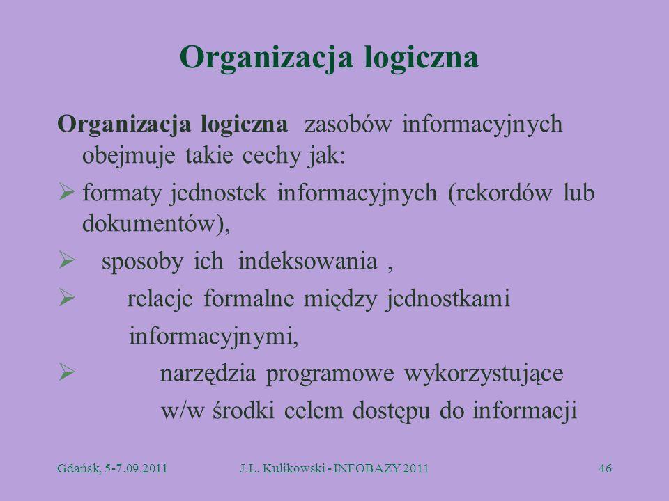 Organizacja logiczna Organizacja logiczna zasobów informacyjnych obejmuje takie cechy jak: formaty jednostek informacyjnych (rekordów lub dokumentów),