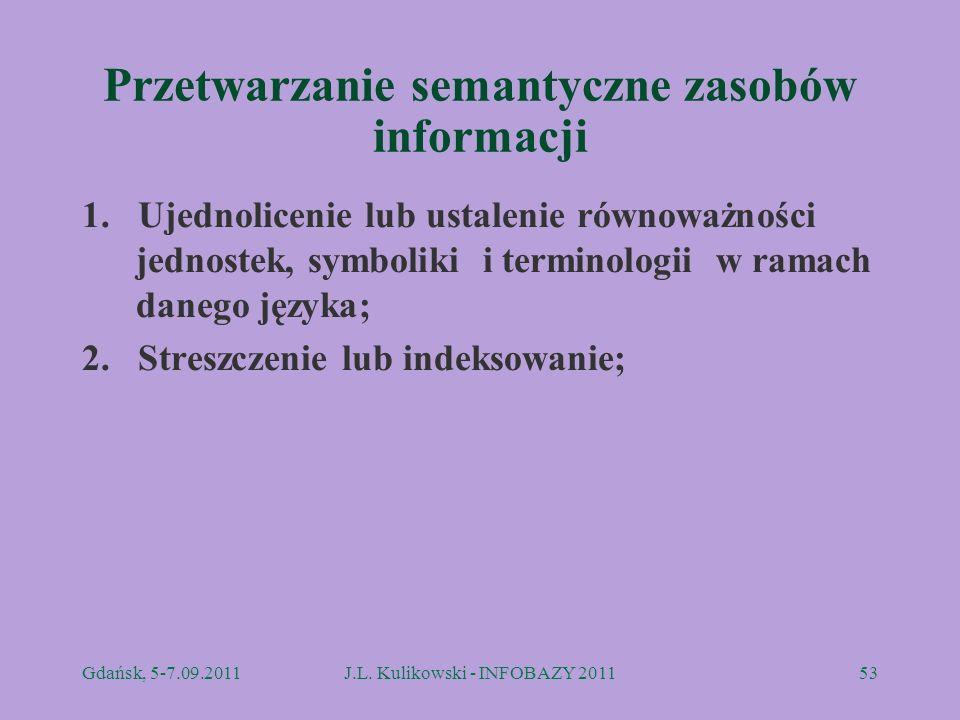 Przetwarzanie semantyczne zasobów informacji 1. Ujednolicenie lub ustalenie równoważności jednostek, symboliki i terminologii w ramach danego języka;