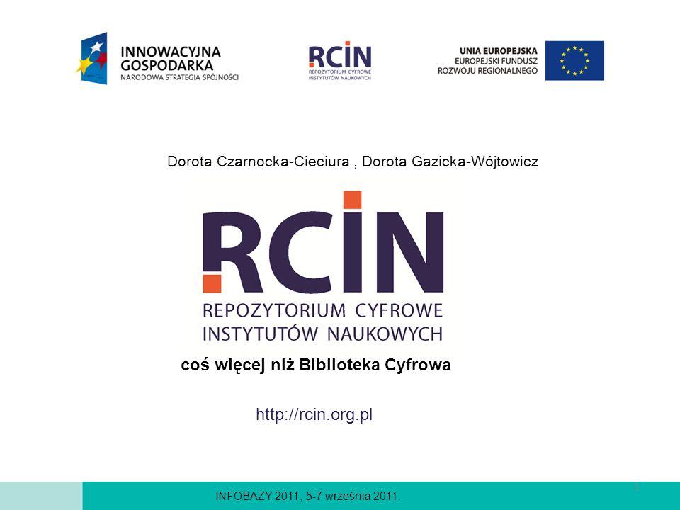 Dorota Czarnocka-Cieciura, Dorota Gazicka-Wójtowicz INFOBAZY 2011, 5-7 września 2011. http://rcin.org.pl coś więcej niż Biblioteka Cyfrowa 1