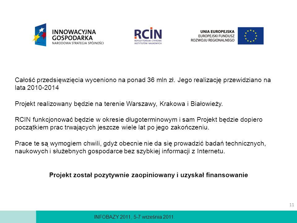 INFOBAZY 2011, 5-7 września 2011. Całość przedsięwzięcia wyceniono na ponad 36 mln zł. Jego realizację przewidziano na lata 2010-2014 Projekt realizow
