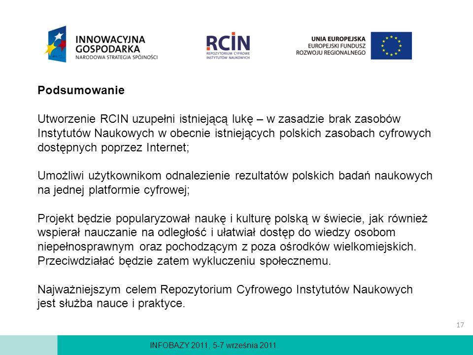 INFOBAZY 2011, 5-7 września 2011. Podsumowanie Utworzenie RCIN uzupełni istniejącą lukę – w zasadzie brak zasobów Instytutów Naukowych w obecnie istni