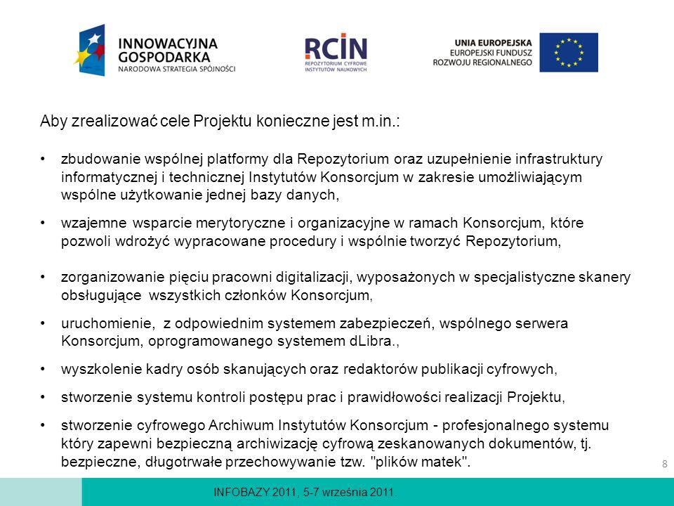 INFOBAZY 2011, 5-7 września 2011. Aby zrealizować cele Projektu konieczne jest m.in.: zbudowanie wspólnej platformy dla Repozytorium oraz uzupełnienie