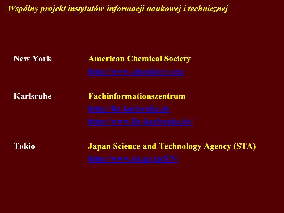 Wspólny projekt instytutów informacji naukowej i technicznej New York American Chemical Society http://www.chemistry.org Karlsruhe Fachinformationszentrum http://fiz-karlsruhe.de http://www.fiz-karlsruhe.de/ Tokio Japan Science and Technology Agency (STA) http://www.jst.go.jp/EN/