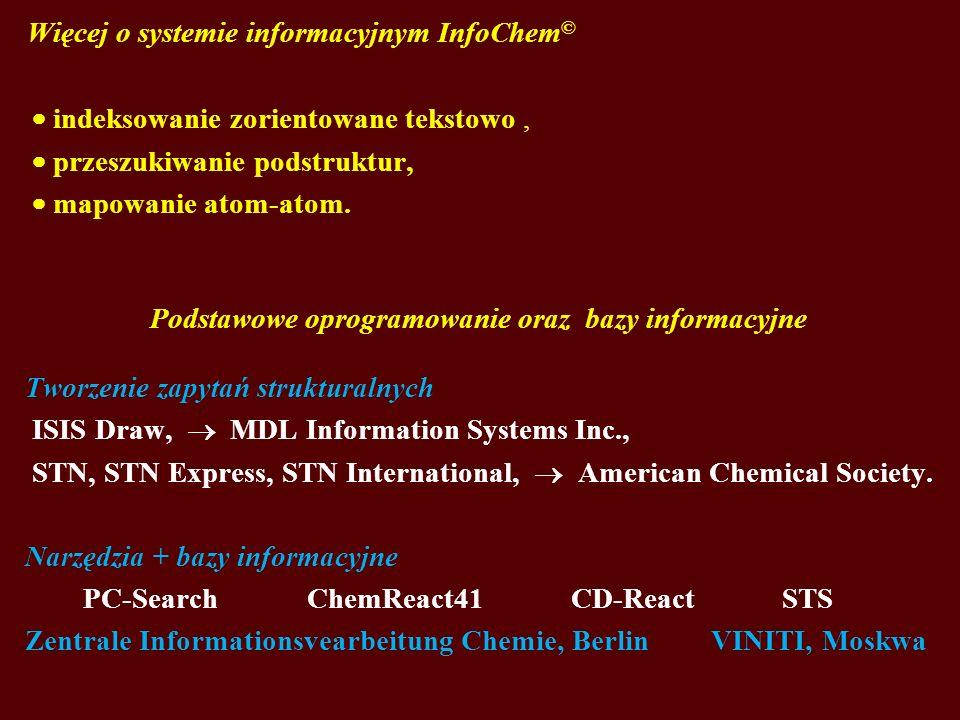Więcej o systemie informacyjnym InfoChem © indeksowanie zorientowane tekstowo, przeszukiwanie podstruktur, mapowanie atom-atom. Podstawowe oprogramowa