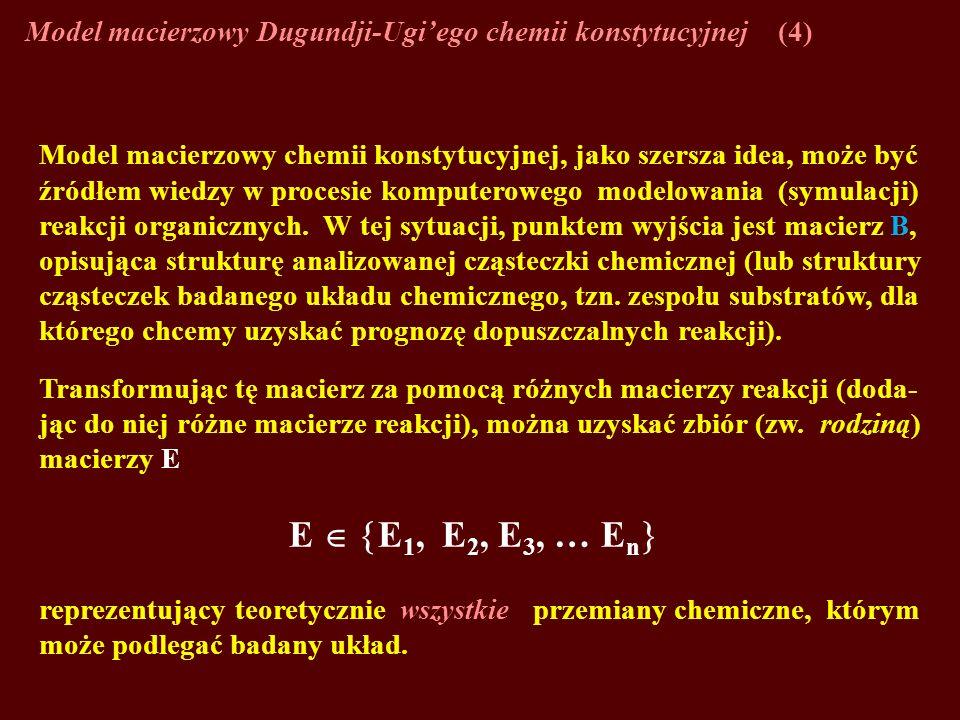 Model macierzowy Dugundji-Ugiego chemii konstytucyjnej(4) Model macierzowy chemii konstytucyjnej, jako szersza idea, może być źródłem wiedzy w procesi