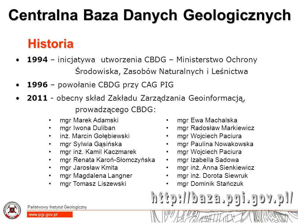 Państwowy Instytut Geologiczny www.pgi.gov.pl Centralna Baza Danych Geologicznych 1994 – inicjatywa utworzenia CBDG – Ministerstwo Ochrony Środowiska,