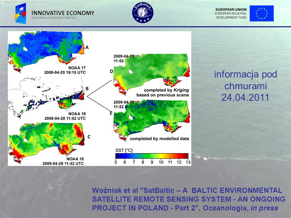 informacja pod chmurami 24.04.2011 Woźniak et al SatBaltic – A BALTIC ENVIRONMENTAL SATELLITE REMOTE SENSING SYSTEM - AN ONGOING PROJECT IN POLAND - Part 2 , Oceanologia, in press
