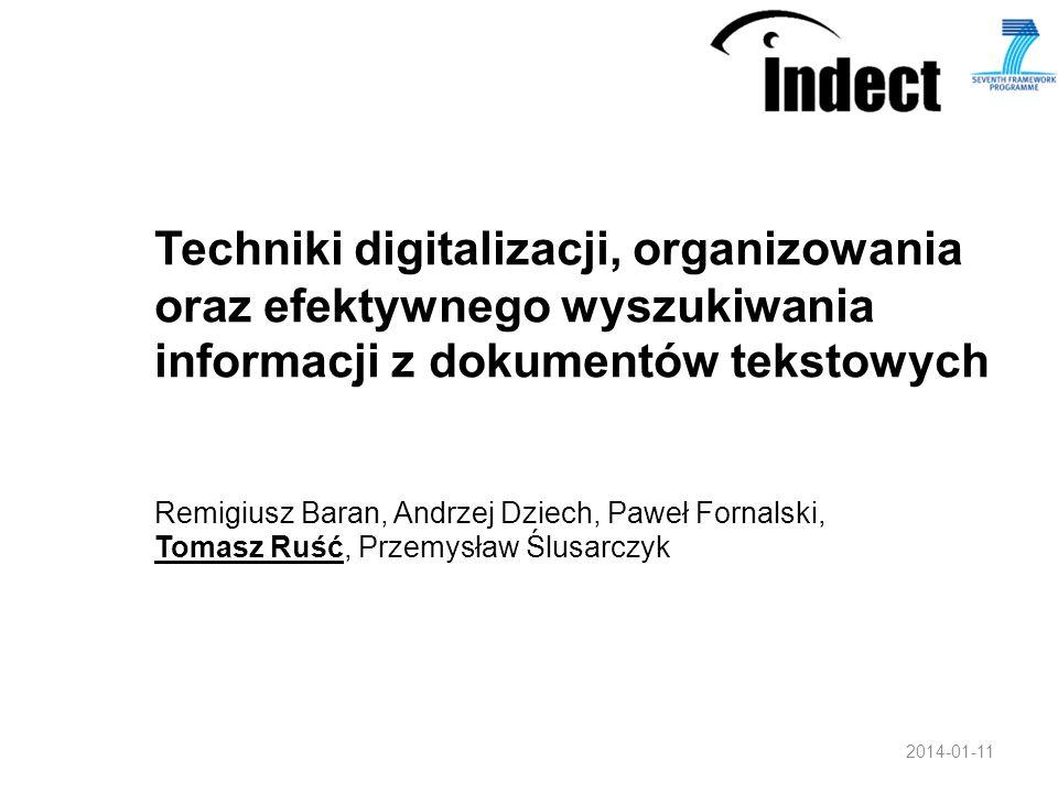 Techniki digitalizacji, organizowania oraz efektywnego wyszukiwania informacji z dokumentów tekstowych Remigiusz Baran, Andrzej Dziech, Paweł Fornalsk