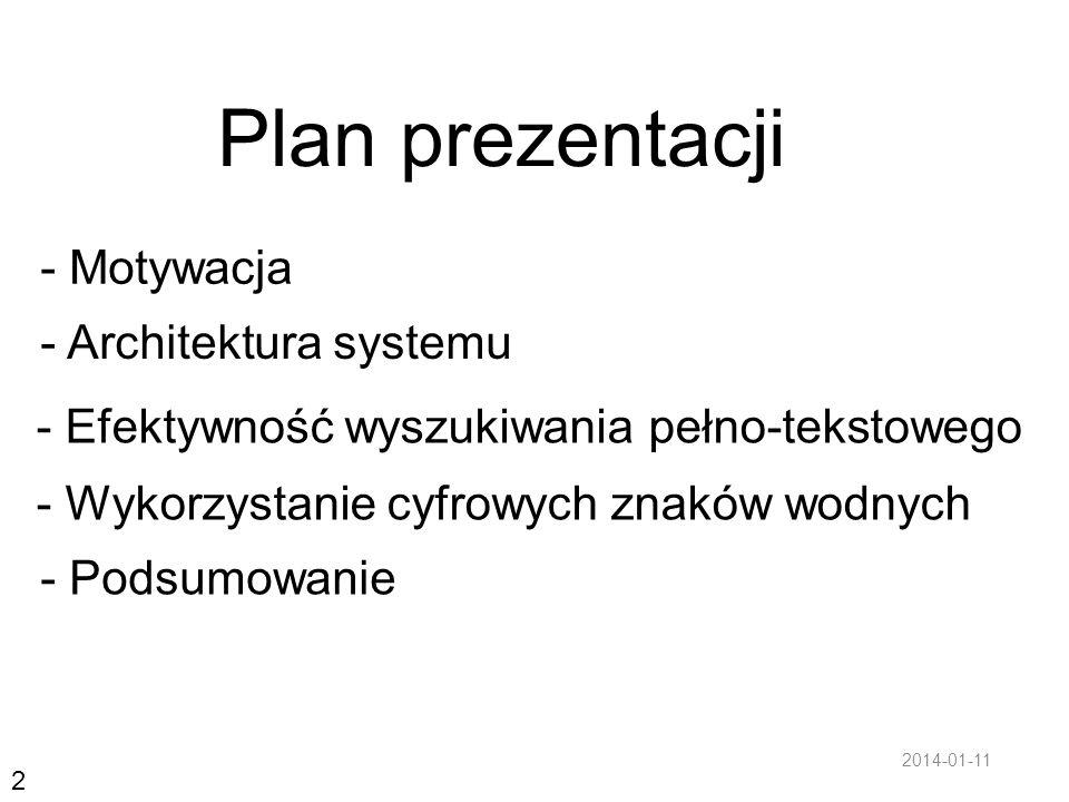 2 Plan prezentacji - Motywacja - Architektura systemu - Efektywność wyszukiwania pełno-tekstowego - Wykorzystanie cyfrowych znaków wodnych - Podsumowa