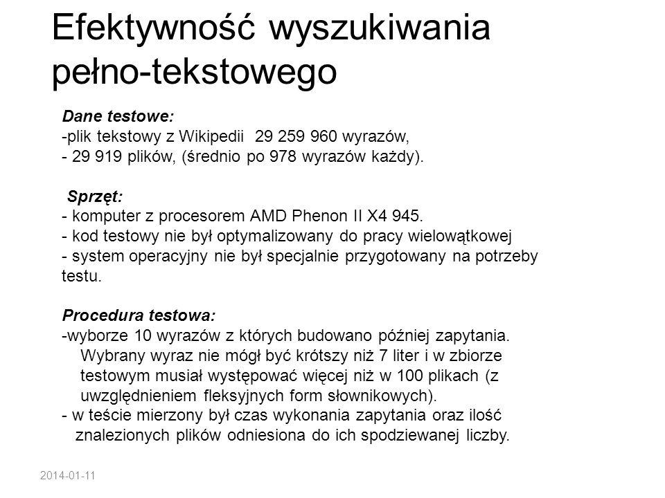 2014-01-11 Efektywność wyszukiwania pełno-tekstowego Dane testowe: -plik tekstowy z Wikipedii 29 259 960 wyrazów, - 29 919 plików, (średnio po 978 wyr