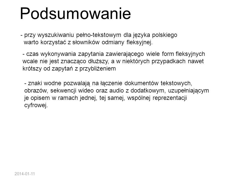 2014-01-11 Podsumowanie - przy wyszukiwaniu pełno-tekstowym dla języka polskiego warto korzystać z słowników odmiany fleksyjnej. - czas wykonywania za