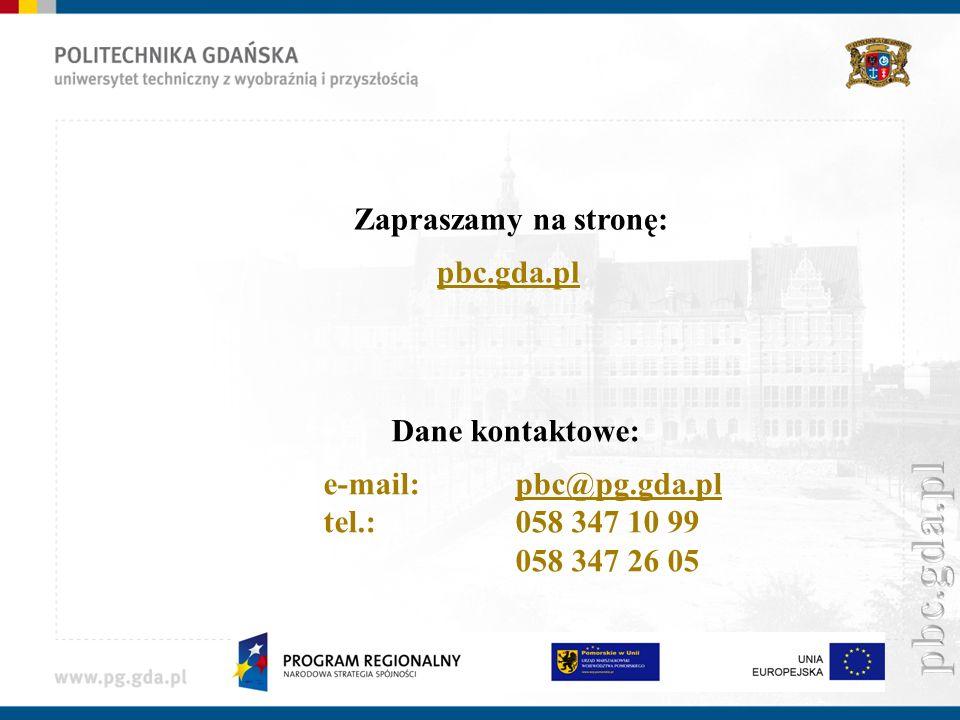 Zapraszamy na stronę: pbc.gda.pl Dane kontaktowe: e-mail:pbc@pg.gda.pl tel.:058 347 10 99 058 347 26 05